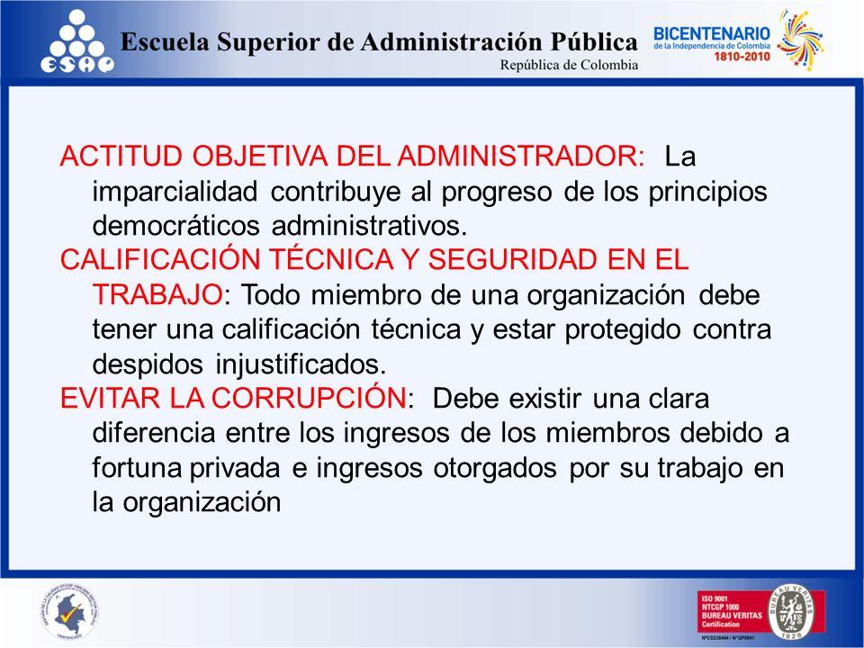 ACTITUD OBJETIVA DEL ADMINISTRADOR: La imparcialidad contribuye al progreso de los principios democráticos administrativos. CALIFICACIÓN TÉCNICA Y SEG