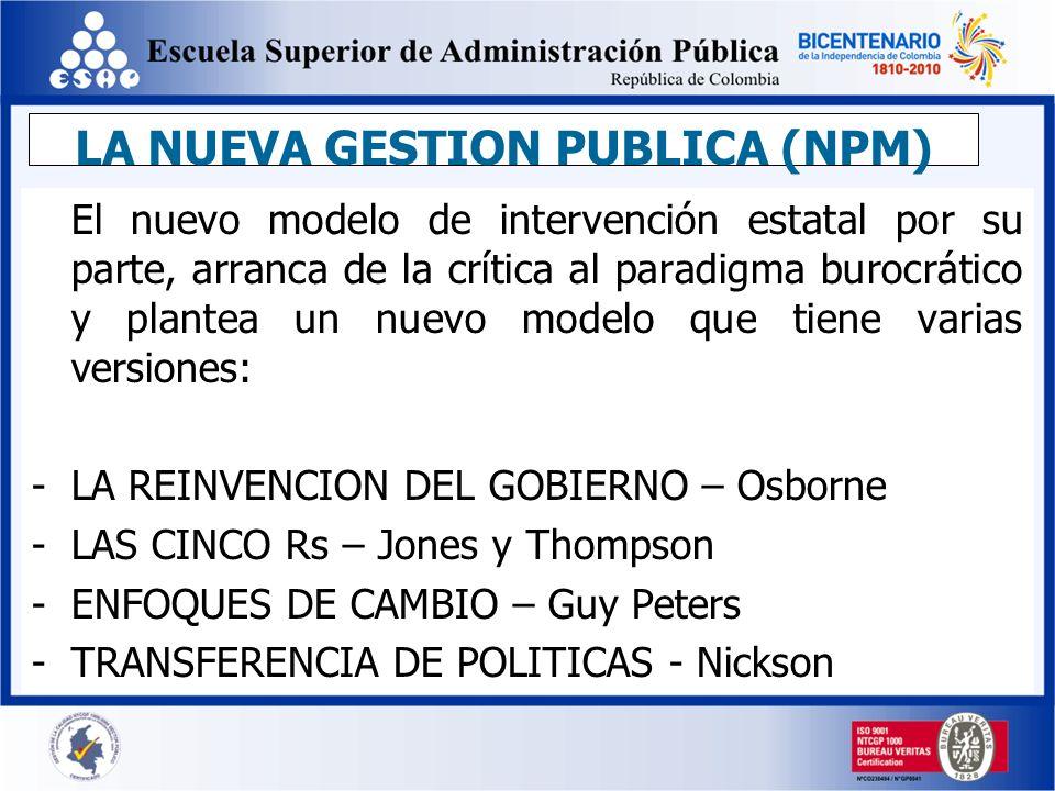 LA NUEVA GESTION PUBLICA (NPM) El nuevo modelo de intervención estatal por su parte, arranca de la crítica al paradigma burocrático y plantea un nuevo