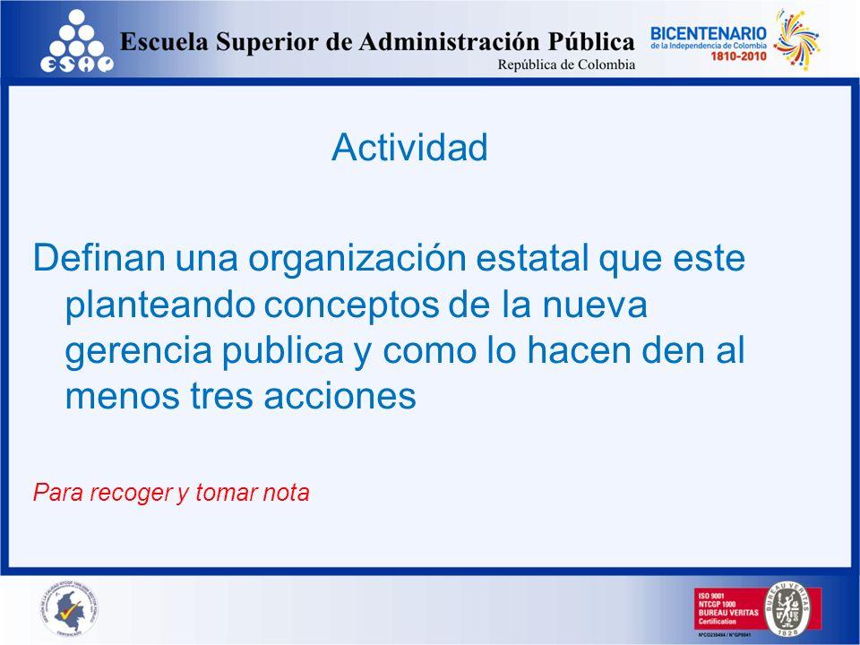 Actividad Definan una organización estatal que este planteando conceptos de la nueva gerencia publica y como lo hacen den al menos tres acciones Para