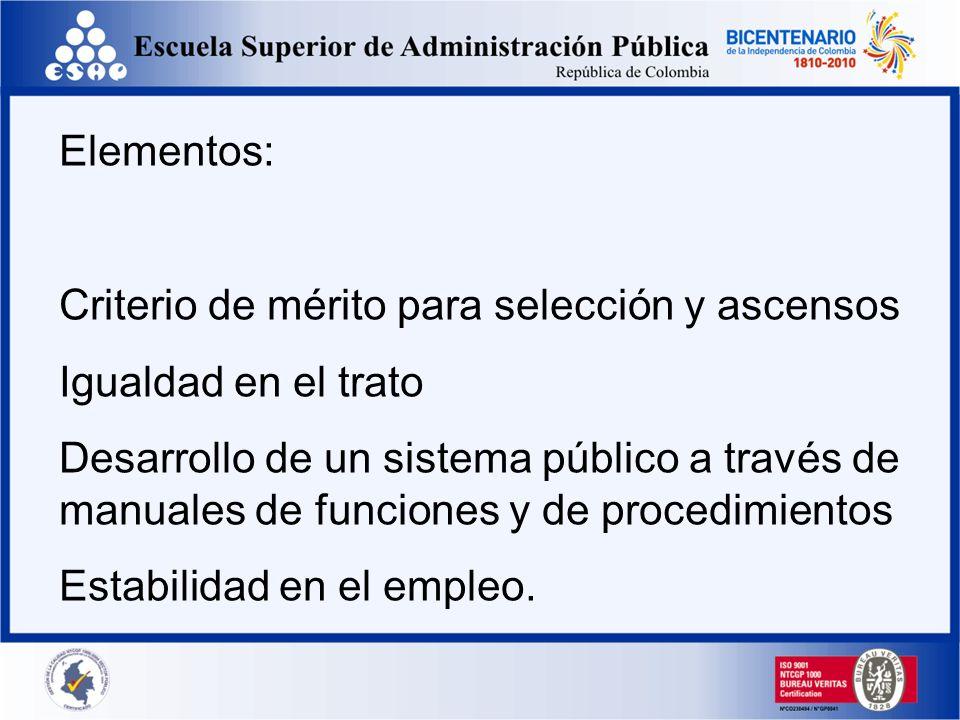 Elementos: Criterio de mérito para selección y ascensos Igualdad en el trato Desarrollo de un sistema público a través de manuales de funciones y de p