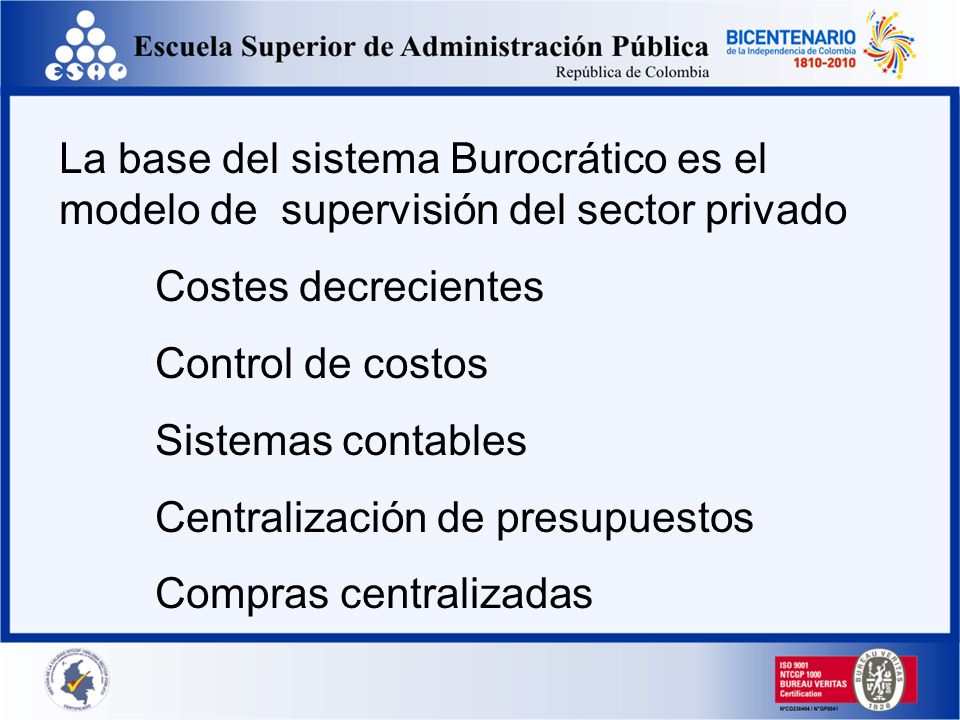 La base del sistema Burocrático es el modelo de supervisión del sector privado Costes decrecientes Control de costos Sistemas contables Centralización