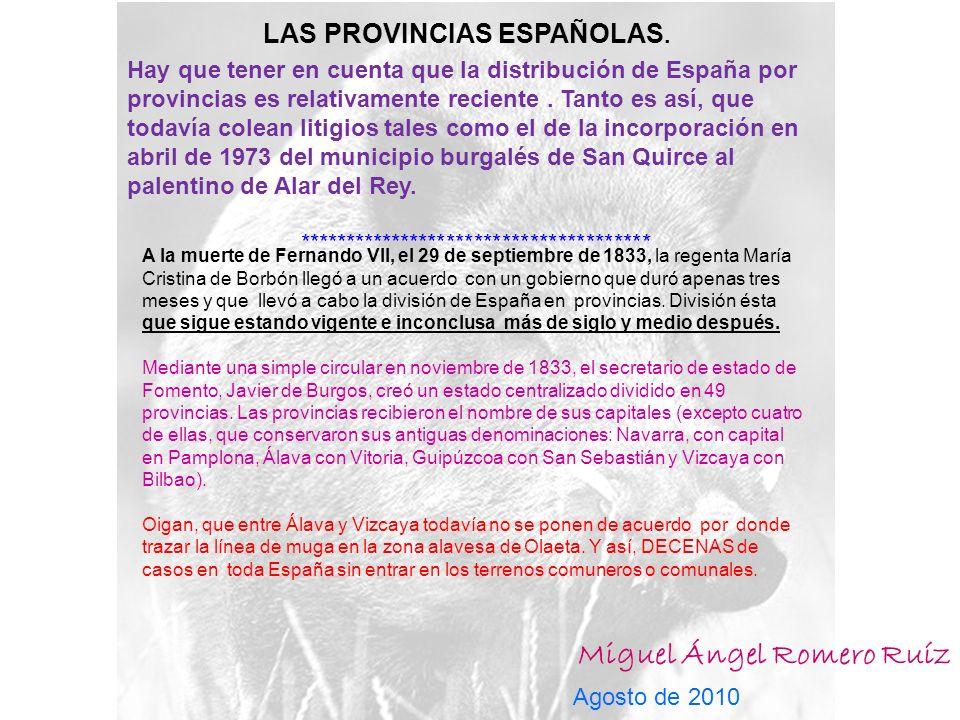 Miguel Ángel Romero Ruíz Agosto de 2010 Hay que tener en cuenta que la distribución de España por provincias es relativamente reciente.