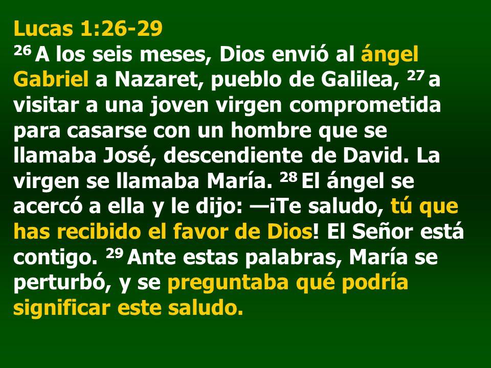 Lucas 1:26-29 26 A los seis meses, Dios envió al ángel Gabriel a Nazaret, pueblo de Galilea, 27 a visitar a una joven virgen comprometida para casarse
