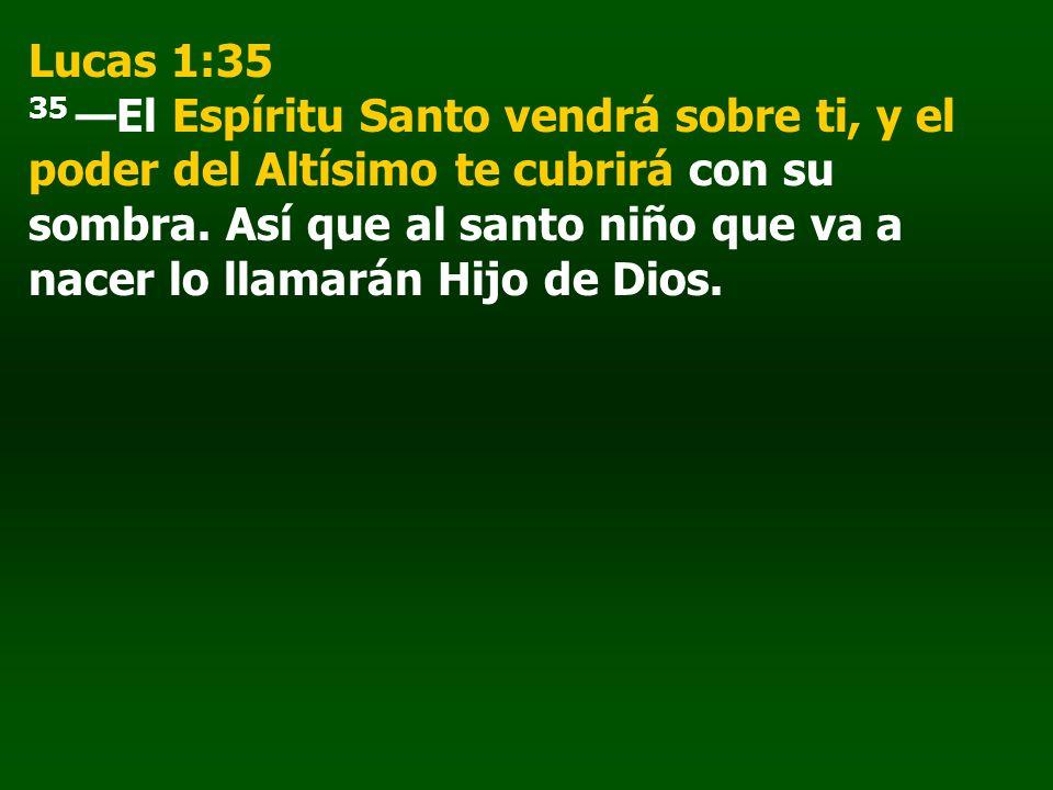 Lucas 1:35 35 El Espíritu Santo vendrá sobre ti, y el poder del Altísimo te cubrirá con su sombra. Así que al santo niño que va a nacer lo llamarán Hi