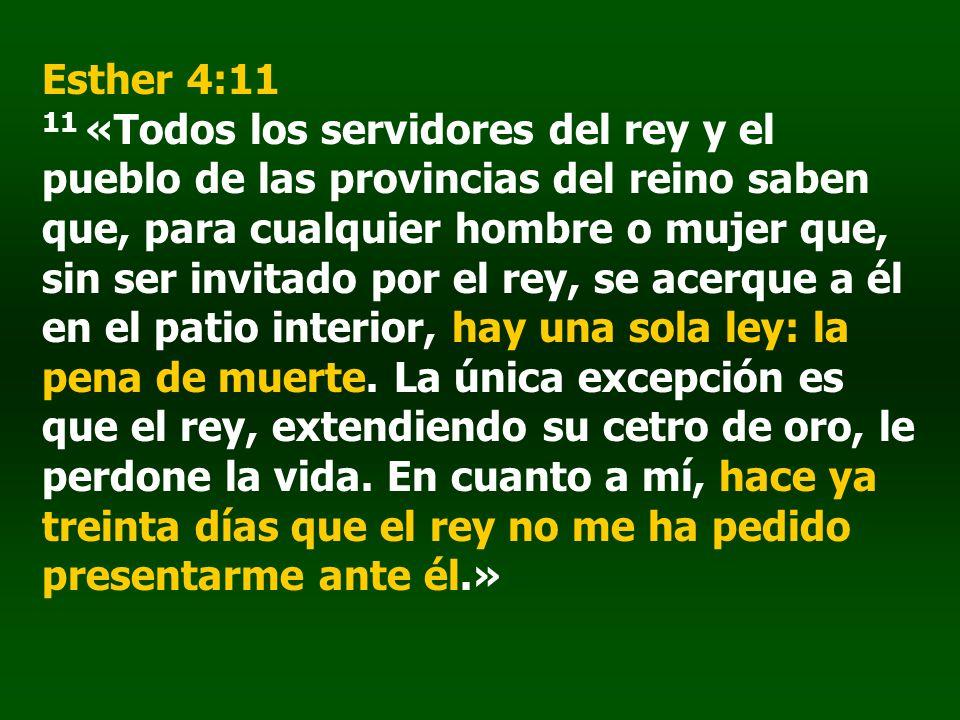 Esther 4:11 11 «Todos los servidores del rey y el pueblo de las provincias del reino saben que, para cualquier hombre o mujer que, sin ser invitado po