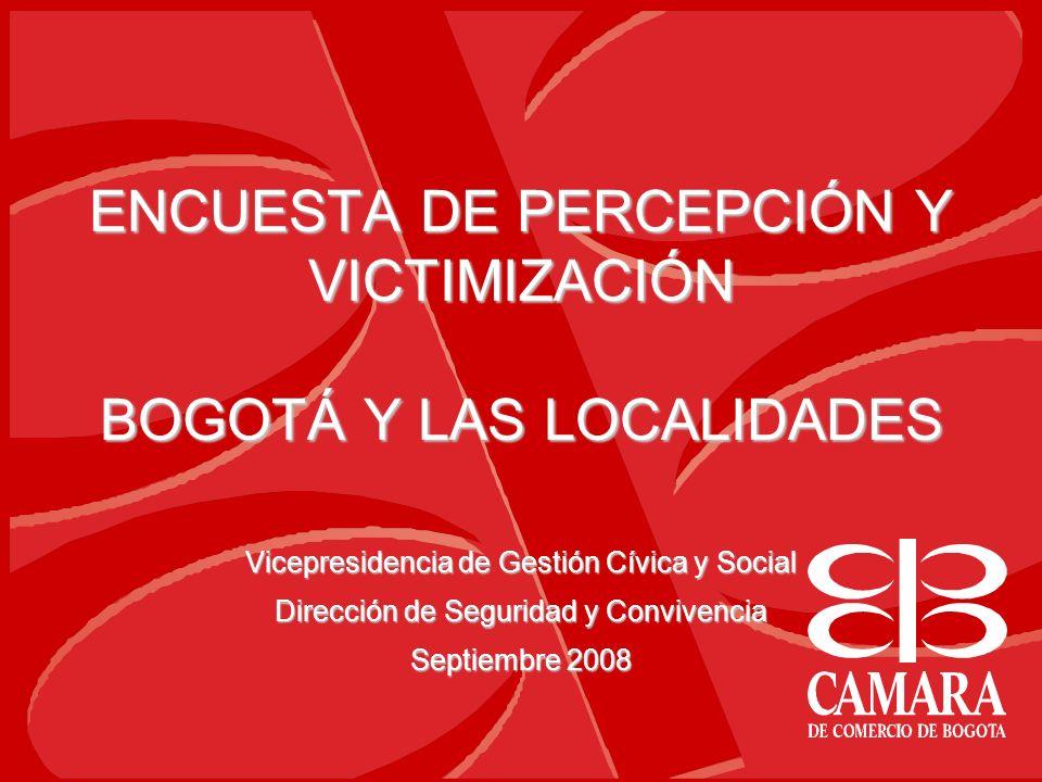ENCUESTA DE PERCEPCIÓN Y VICTIMIZACIÓN BOGOTÁ Y LAS LOCALIDADES Vicepresidencia de Gestión Cívica y Social Dirección de Seguridad y Convivencia Septie