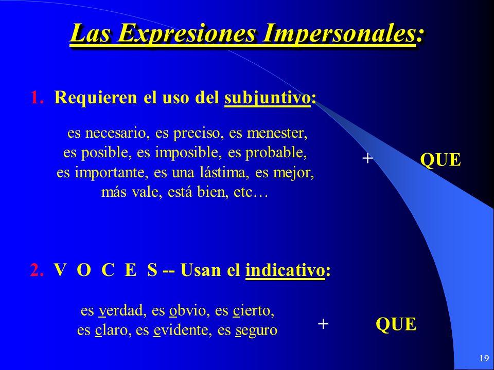 18 WEIRDOWEIRDO Wishes Emotion Impersonal Expressions Requests Doubt / Denial Obligation / Ojalá