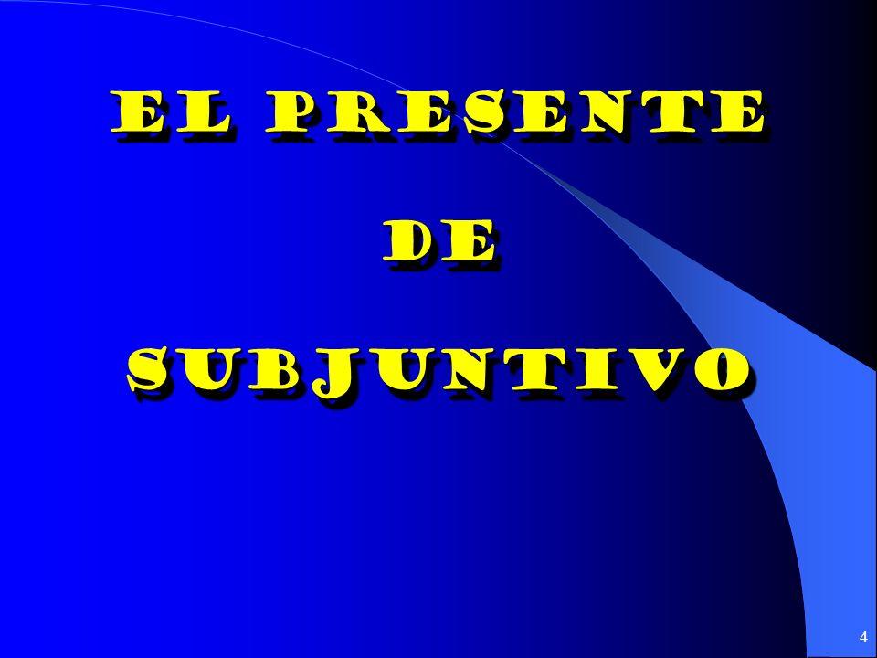 4 El presente De subjuntivo De subjuntivo