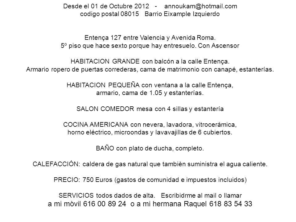 Desde el 01 de Octubre 2012 - annoukam@hotmail.com codigo postal 08015 Barrio Eixample Izquierdo Entença 127 entre Valencia y Avenida Roma.