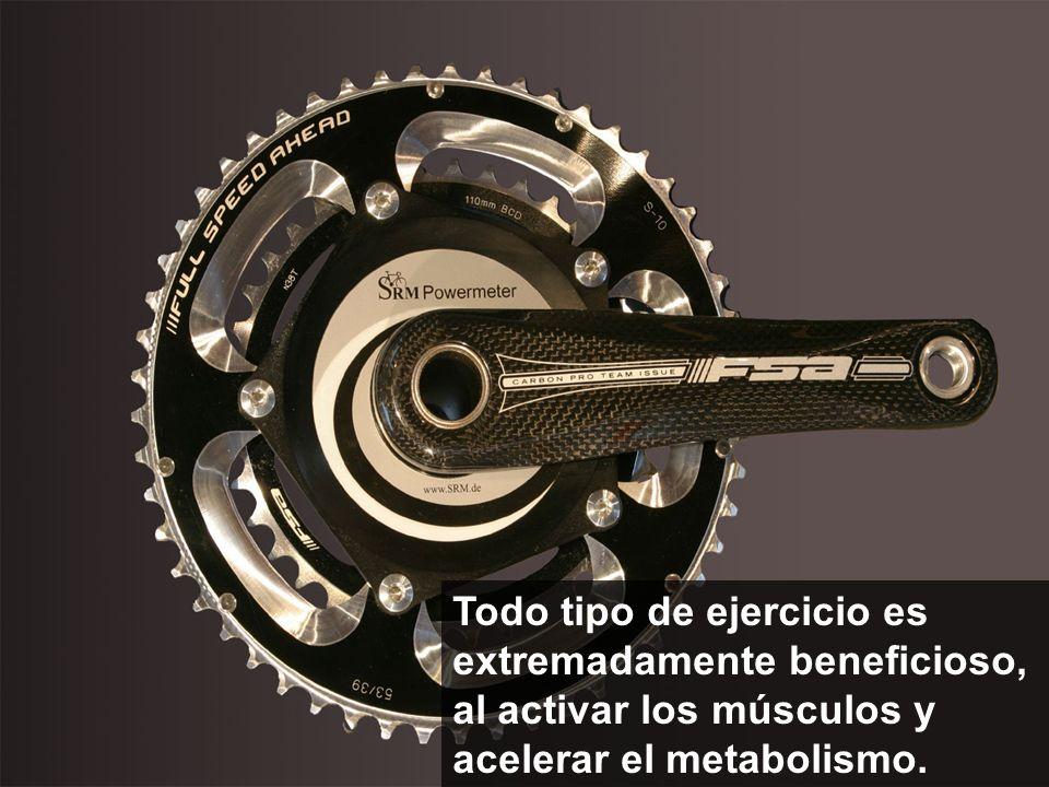 Todo tipo de ejercicio es extremadamente beneficioso, al activar los músculos y acelerar el metabolismo.