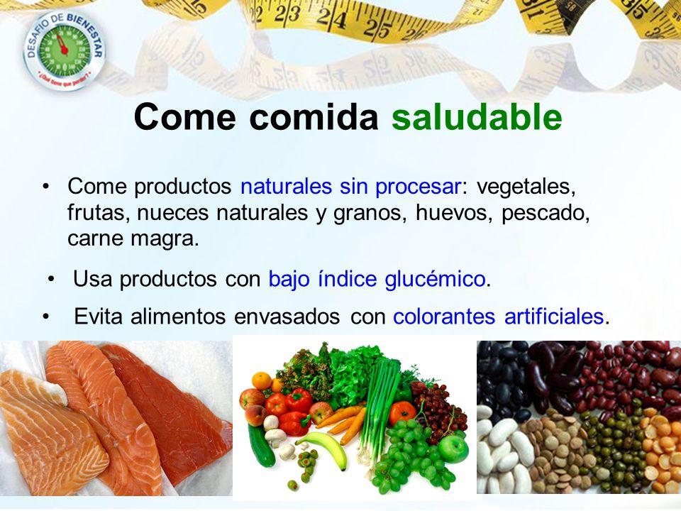 Come comida saludable Come productos naturales sin procesar: vegetales, frutas, nueces naturales y granos, huevos, pescado, carne magra. Usa productos