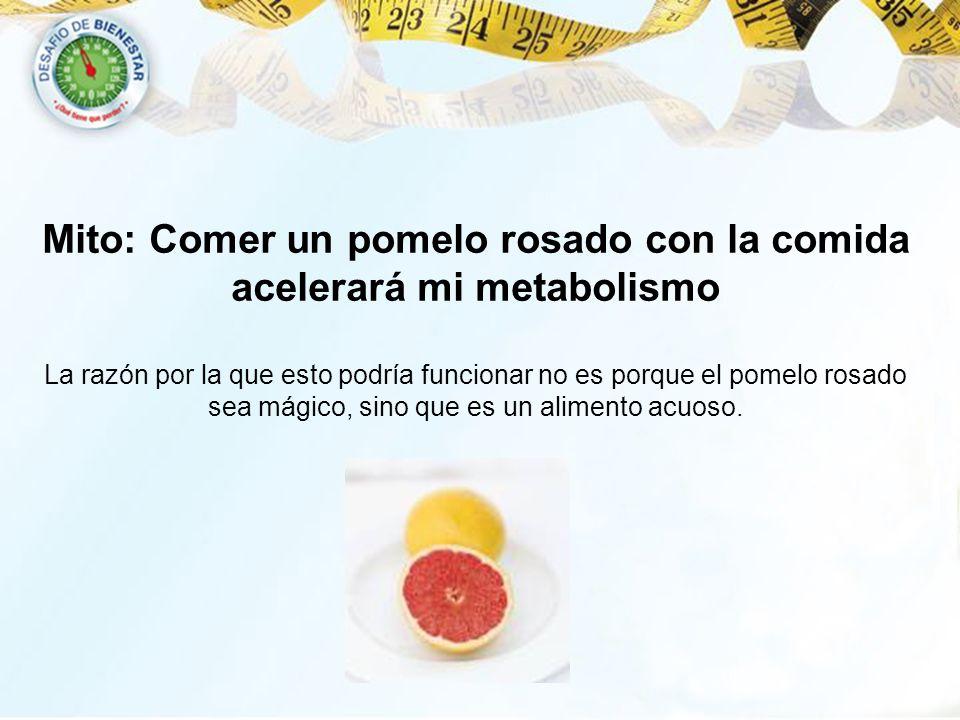 Mito: Comer un pomelo rosado con la comida acelerará mi metabolismo La razón por la que esto podría funcionar no es porque el pomelo rosado sea mágico