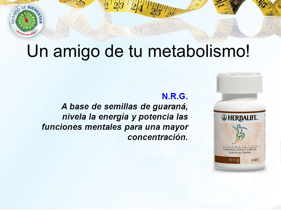 Un amigo de tu metabolismo! N.R.G. A base de semillas de guaraná, nivela la energía y potencia las funciones mentales para una mayor concentración.