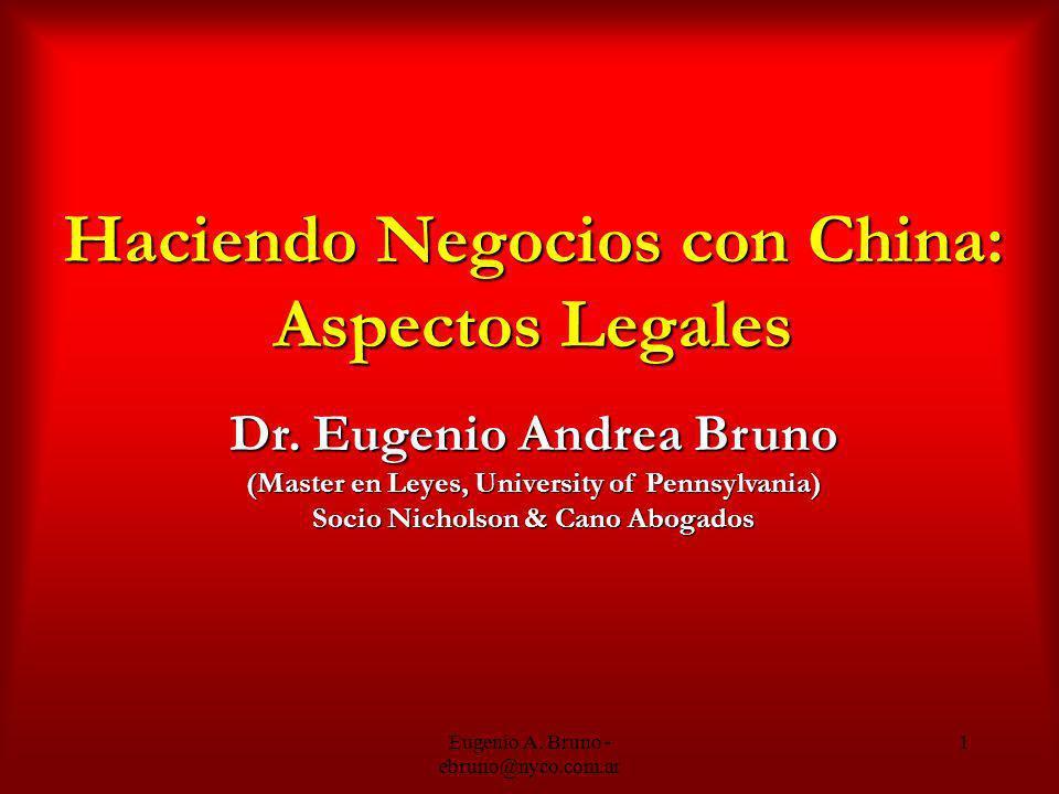 Eugenio A. Bruno - ebruno@nyco.com.ar 1 Haciendo Negocios con China: Aspectos Legales Dr. Eugenio Andrea Bruno (Master en Leyes, University of Pennsyl