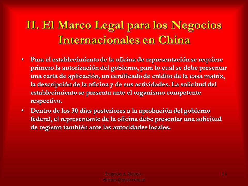 Eugenio A. Bruno - ebruno@nyco.com.ar 14 II. El Marco Legal para los Negocios Internacionales en China Para el establecimiento de la oficina de repres