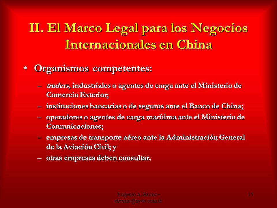 Eugenio A. Bruno - ebruno@nyco.com.ar 15 II. El Marco Legal para los Negocios Internacionales en China Organismos competentes:Organismos competentes: