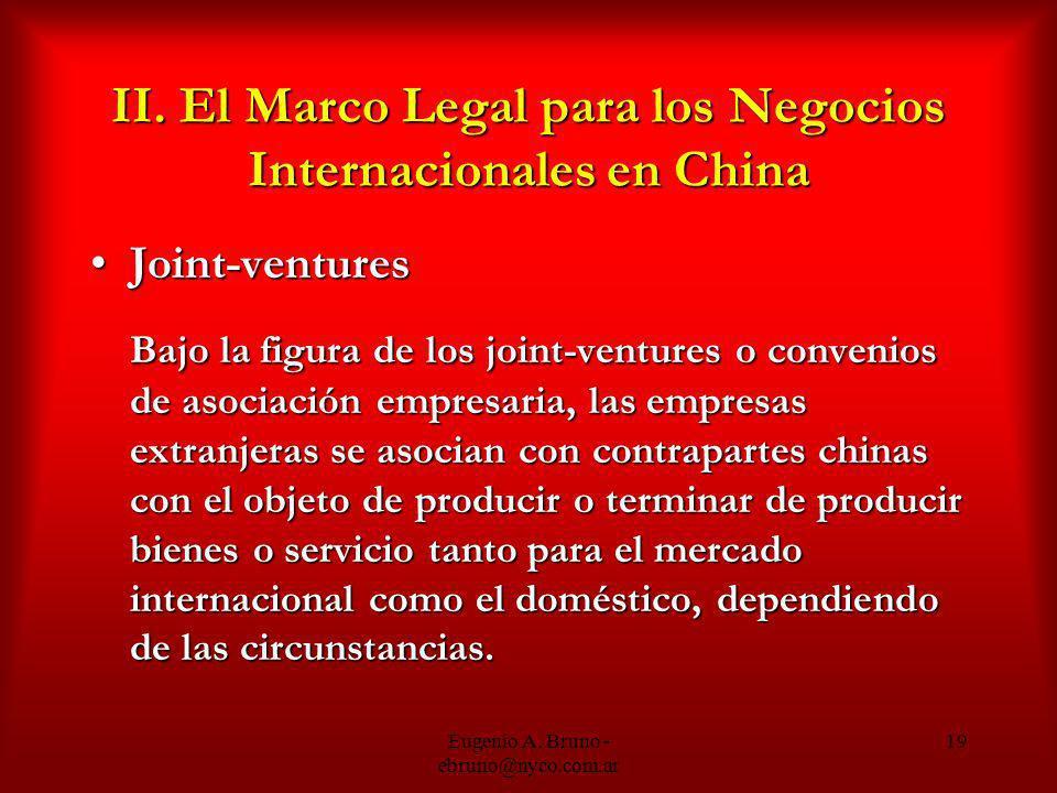 Eugenio A. Bruno - ebruno@nyco.com.ar 19 II. El Marco Legal para los Negocios Internacionales en China Joint-venturesJoint-ventures Bajo la figura de