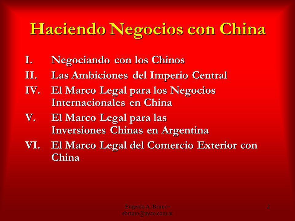 Eugenio A. Bruno - ebruno@nyco.com.ar 2 Haciendo Negocios con China I.Negociando con los Chinos II.Las Ambiciones del Imperio Central IV.El Marco Lega