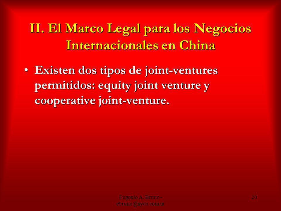 Eugenio A. Bruno - ebruno@nyco.com.ar 20 II. El Marco Legal para los Negocios Internacionales en China Existen dos tipos de joint-ventures permitidos: