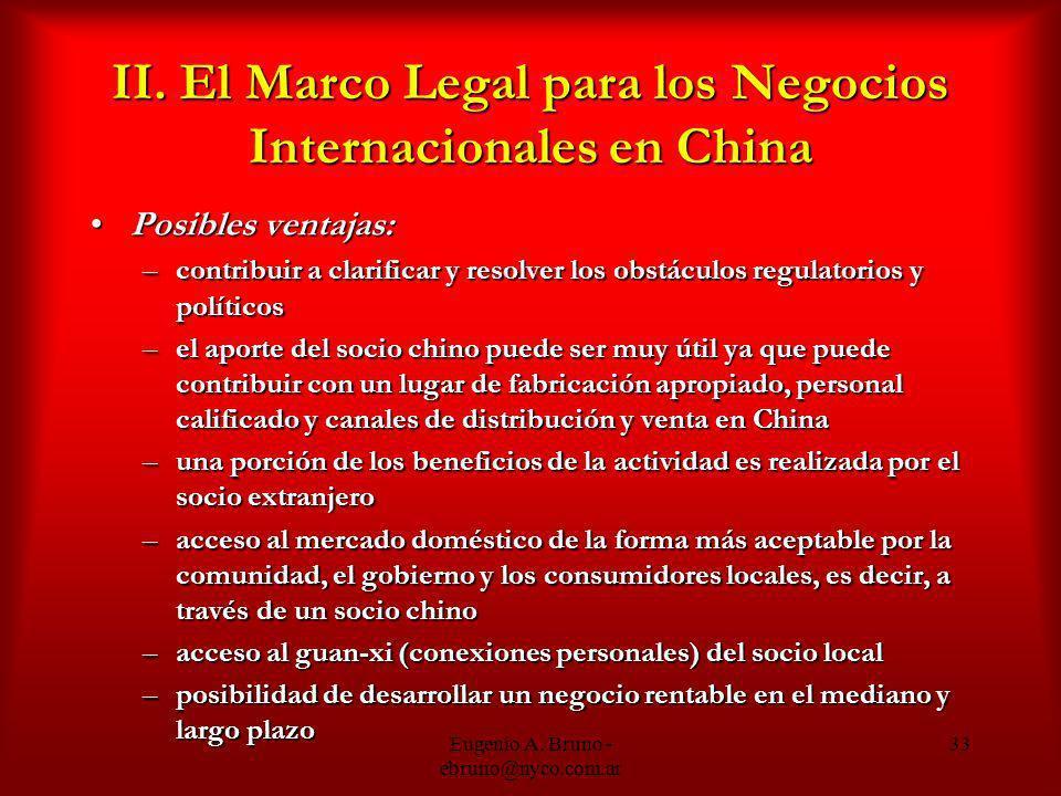 Eugenio A. Bruno - ebruno@nyco.com.ar 33 II. El Marco Legal para los Negocios Internacionales en China Posibles ventajas:Posibles ventajas: –contribui