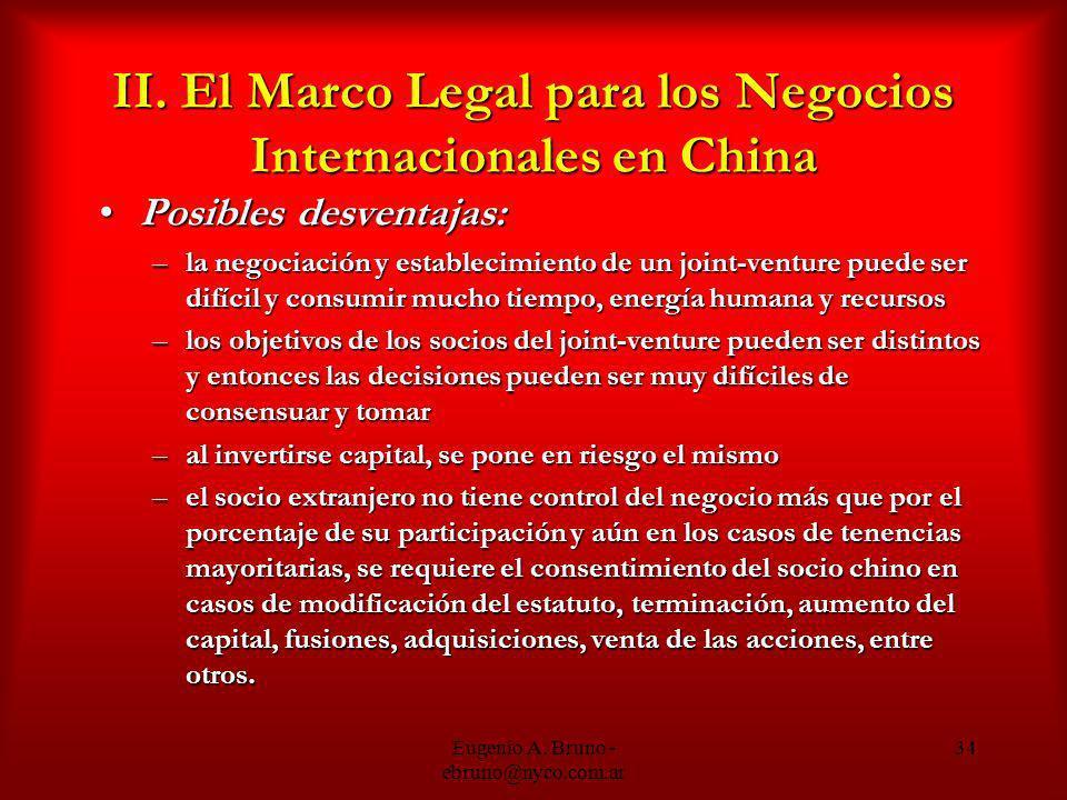 Eugenio A. Bruno - ebruno@nyco.com.ar 34 II. El Marco Legal para los Negocios Internacionales en China Posibles desventajas:Posibles desventajas: –la