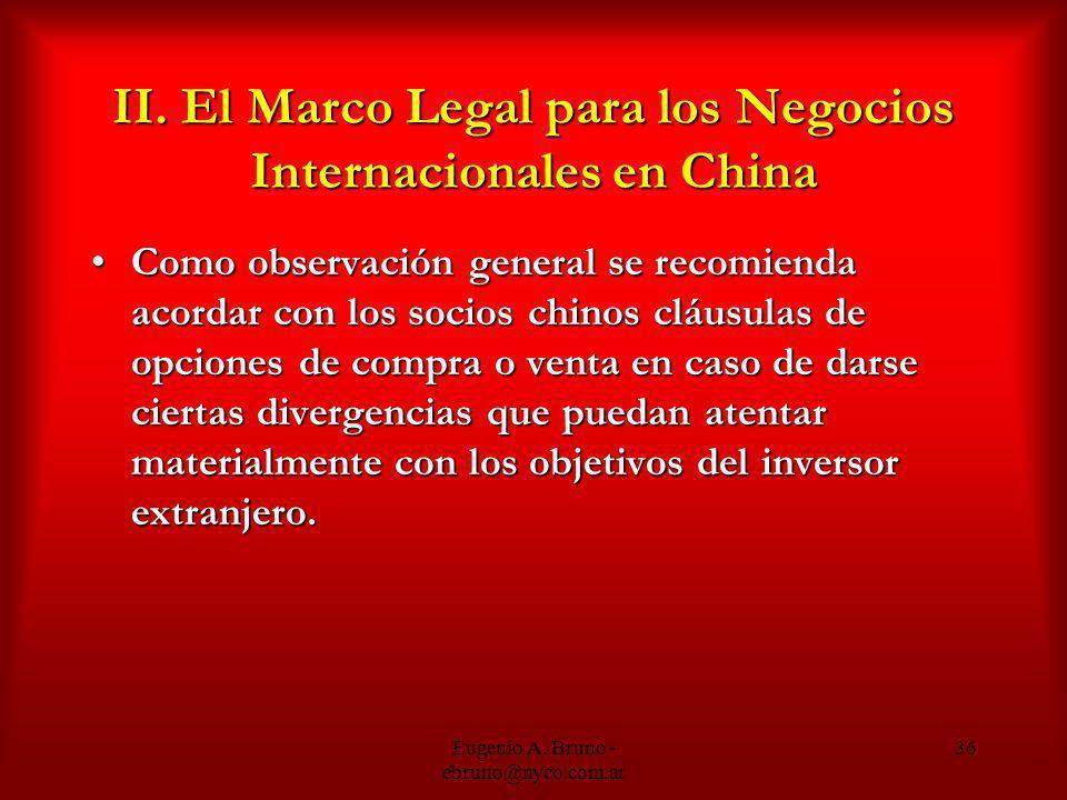 Eugenio A. Bruno - ebruno@nyco.com.ar 36 II. El Marco Legal para los Negocios Internacionales en China Como observación general se recomienda acordar