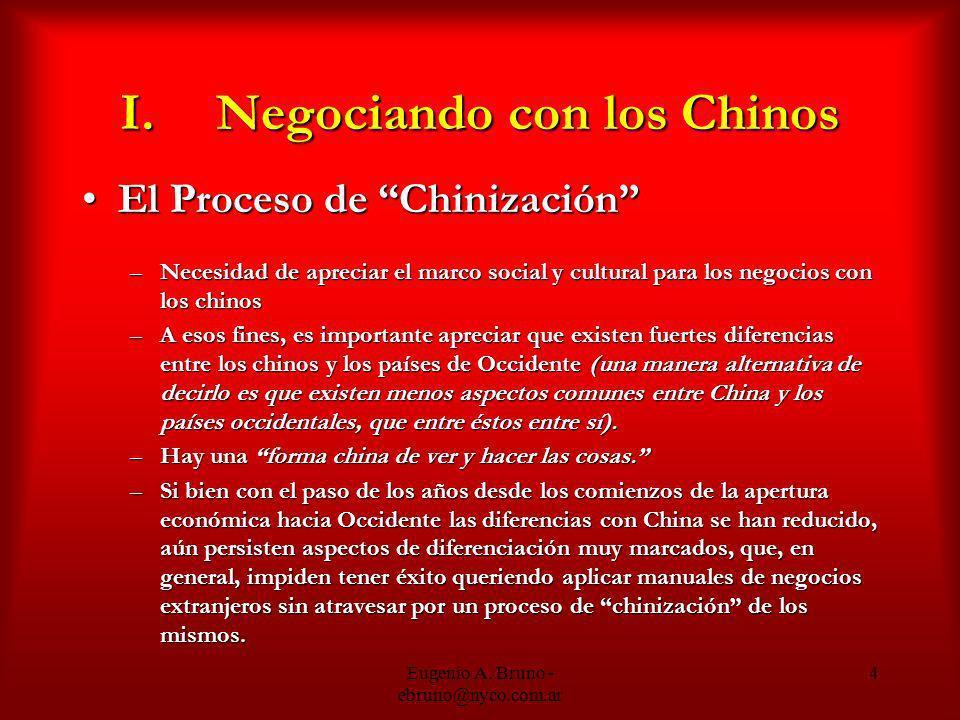 Eugenio A. Bruno - ebruno@nyco.com.ar 4 I.Negociando con los Chinos El Proceso de ChinizaciónEl Proceso de Chinización –Necesidad de apreciar el marco