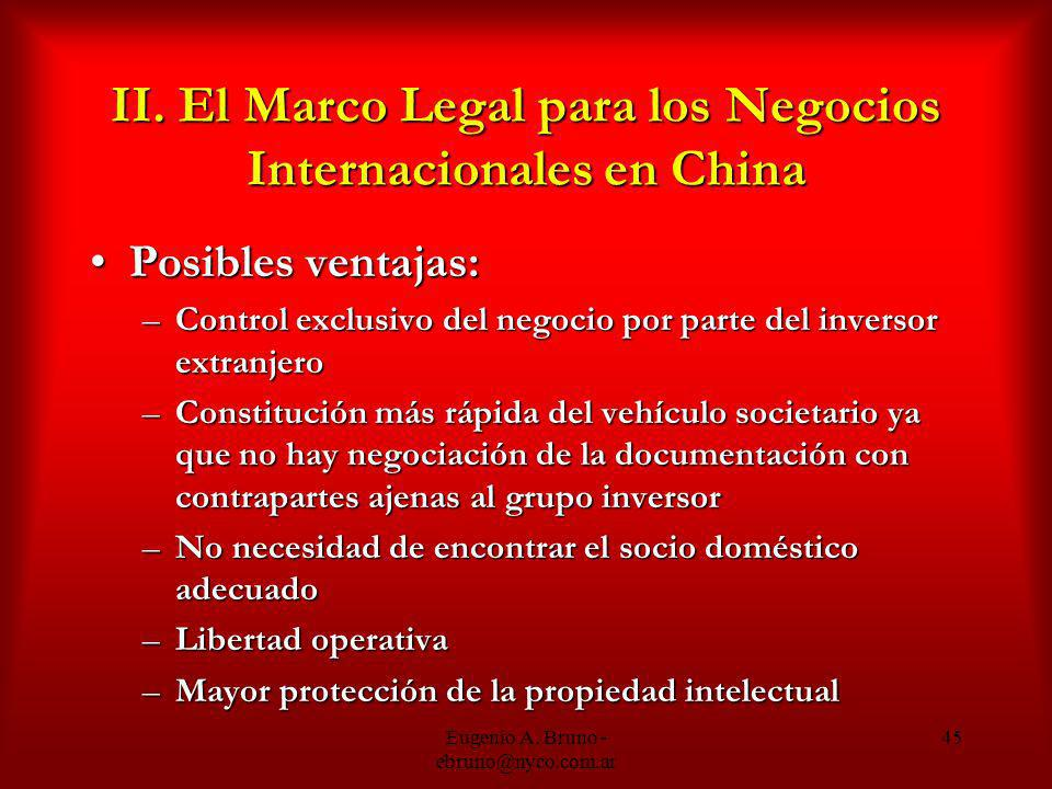 Eugenio A. Bruno - ebruno@nyco.com.ar 45 II. El Marco Legal para los Negocios Internacionales en China Posibles ventajas:Posibles ventajas: –Control e