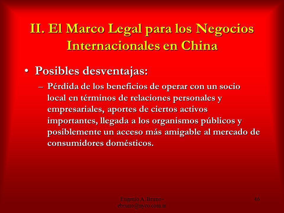 Eugenio A. Bruno - ebruno@nyco.com.ar 46 II. El Marco Legal para los Negocios Internacionales en China Posibles desventajas:Posibles desventajas: –Pér