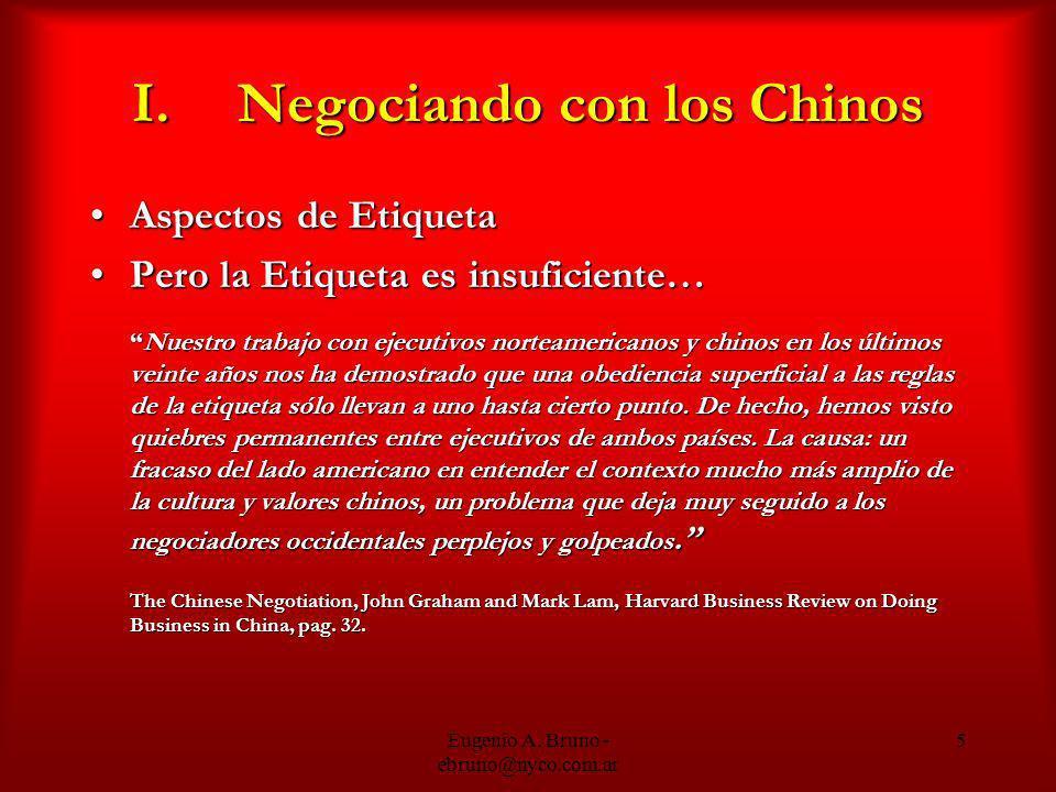 Eugenio A. Bruno - ebruno@nyco.com.ar 5 I.Negociando con los Chinos Aspectos de EtiquetaAspectos de Etiqueta Pero la Etiqueta es insuficiente…Pero la