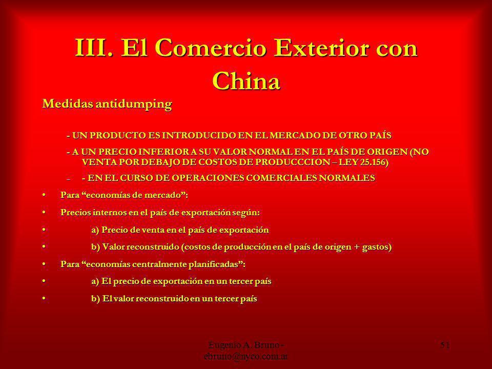 Eugenio A. Bruno - ebruno@nyco.com.ar 51 III. El Comercio Exterior con China Medidas antidumping - UN PRODUCTO ES INTRODUCIDO EN EL MERCADO DE OTRO PA