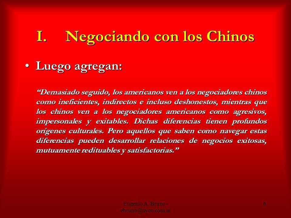 Eugenio A. Bruno - ebruno@nyco.com.ar 6 I.Negociando con los Chinos Luego agregan:Luego agregan: Demasiado seguido, los americanos ven a los negociado