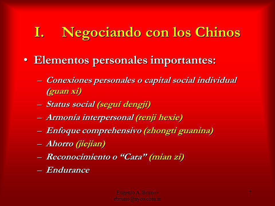 Eugenio A. Bruno - ebruno@nyco.com.ar 7 I.Negociando con los Chinos Elementos personales importantes:Elementos personales importantes: –Conexiones per