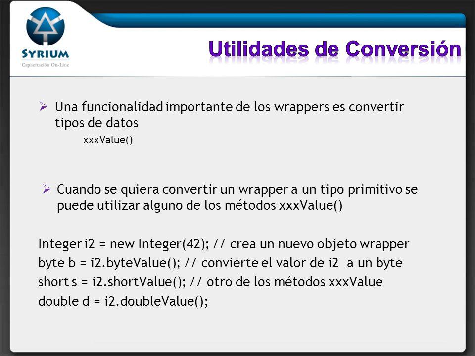 Una funcionalidad importante de los wrappers es convertir tipos de datos xxxValue() Cuando se quiera convertir un wrapper a un tipo primitivo se puede