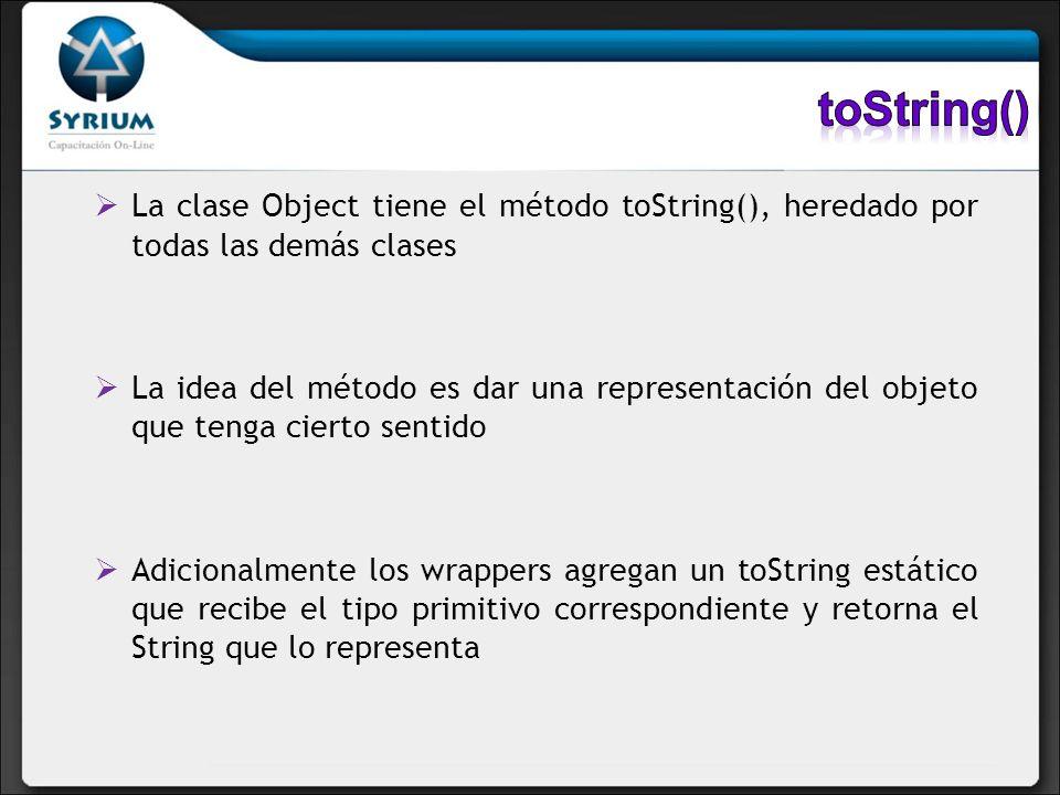 La clase Object tiene el método toString(), heredado por todas las demás clases La idea del método es dar una representación del objeto que tenga cier