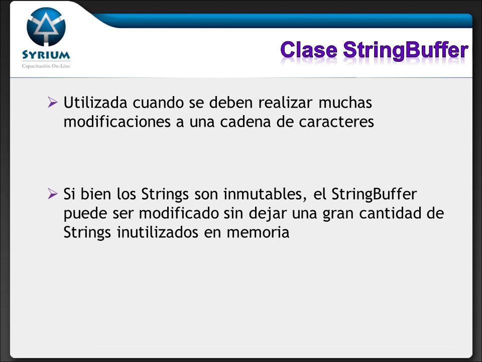 Utilizada cuando se deben realizar muchas modificaciones a una cadena de caracteres Si bien los Strings son inmutables, el StringBuffer puede ser modi