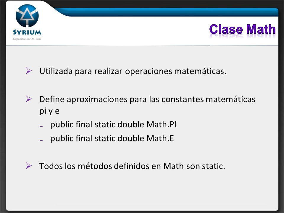 Utilizada para realizar operaciones matemáticas. Define aproximaciones para las constantes matemáticas pi y e public final static double Math.PI publi