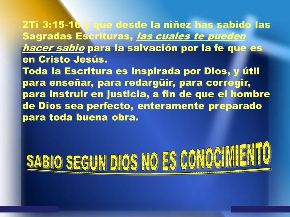 2Ti 3:15-16 y que desde la niñez has sabido las Sagradas Escrituras, las cuales te pueden hacer sabio para la salvación por la fe que es en Cristo Jes