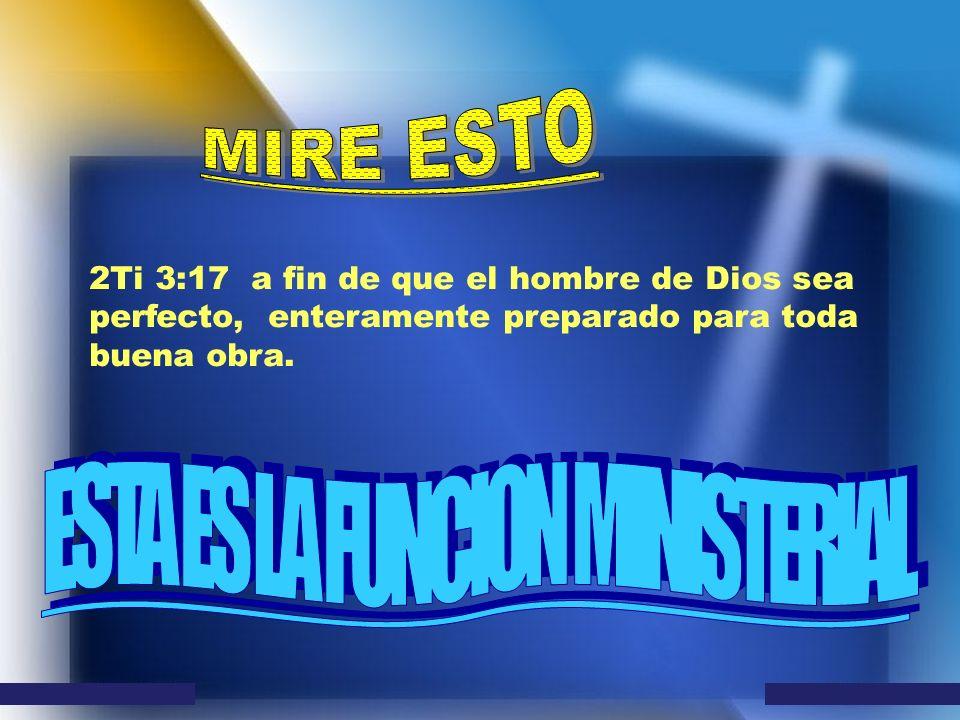 2Ti 3:17 a fin de que el hombre de Dios sea perfecto, enteramente preparado para toda buena obra.