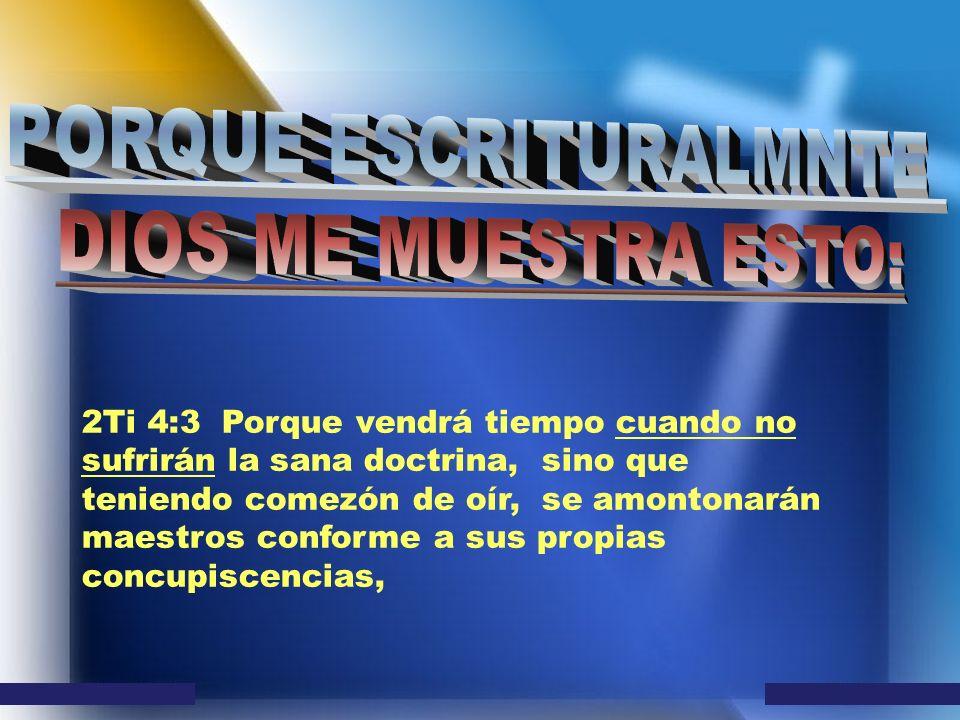 2Ti 4:3 Porque vendrá tiempo cuando no sufrirán la sana doctrina, sino que teniendo comezón de oír, se amontonarán maestros conforme a sus propias con