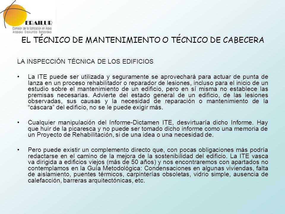 EL TÉCNICO DE MANTENIMIENTO O TÉCNICO DE CABECERA LA INSPECCIÓN TÉCNICA DE LOS EDIFICIOS La ITE puede ser utilizada y seguramente se aprovechará para