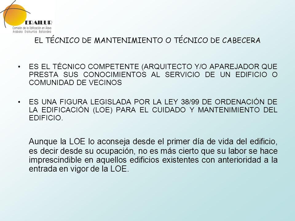 EL TÉCNICO DE MANTENIMIENTO O TÉCNICO DE CABECERA ES EL TÉCNICO COMPETENTE (ARQUITECTO Y/O APAREJADOR QUE PRESTA SUS CONOCIMIENTOS AL SERVICIO DE UN E