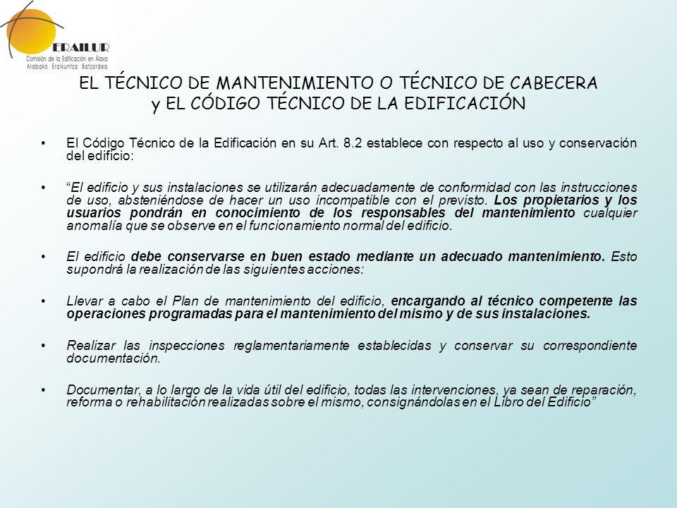 EL TÉCNICO DE MANTENIMIENTO O TÉCNICO DE CABECERA y EL CÓDIGO TÉCNICO DE LA EDIFICACIÓN El Código Técnico de la Edificación en su Art. 8.2 establece c