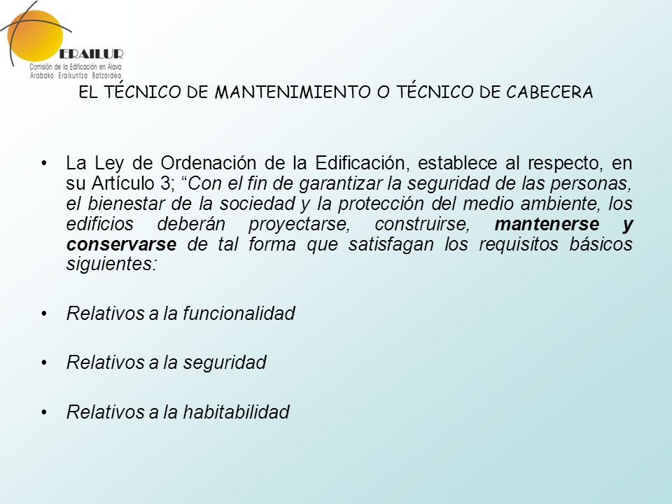 EL TÉCNICO DE MANTENIMIENTO O TÉCNICO DE CABECERA La Ley de Ordenación de la Edificación, establece al respecto, en su Artículo 3; Con el fin de garan