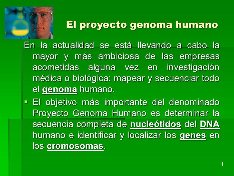 1 El proyecto genoma humano En la actualidad se está llevando a cabo la mayor y más ambiciosa de las empresas acometidas alguna vez en investigación m