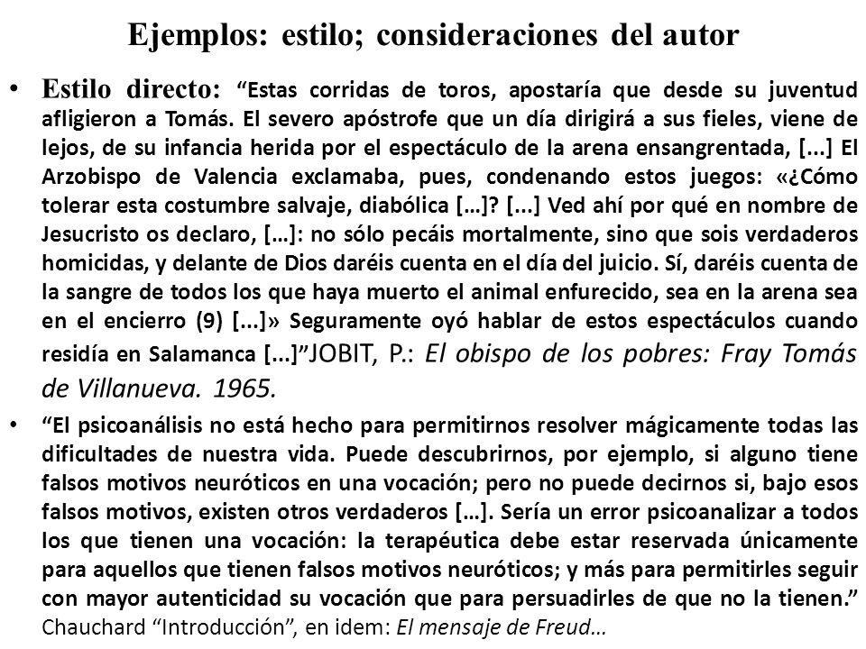 Ejemplos: estilo; consideraciones del autor Estilo directo: Estas corridas de toros, apostaría que desde su juventud afligieron a Tomás. El severo apó