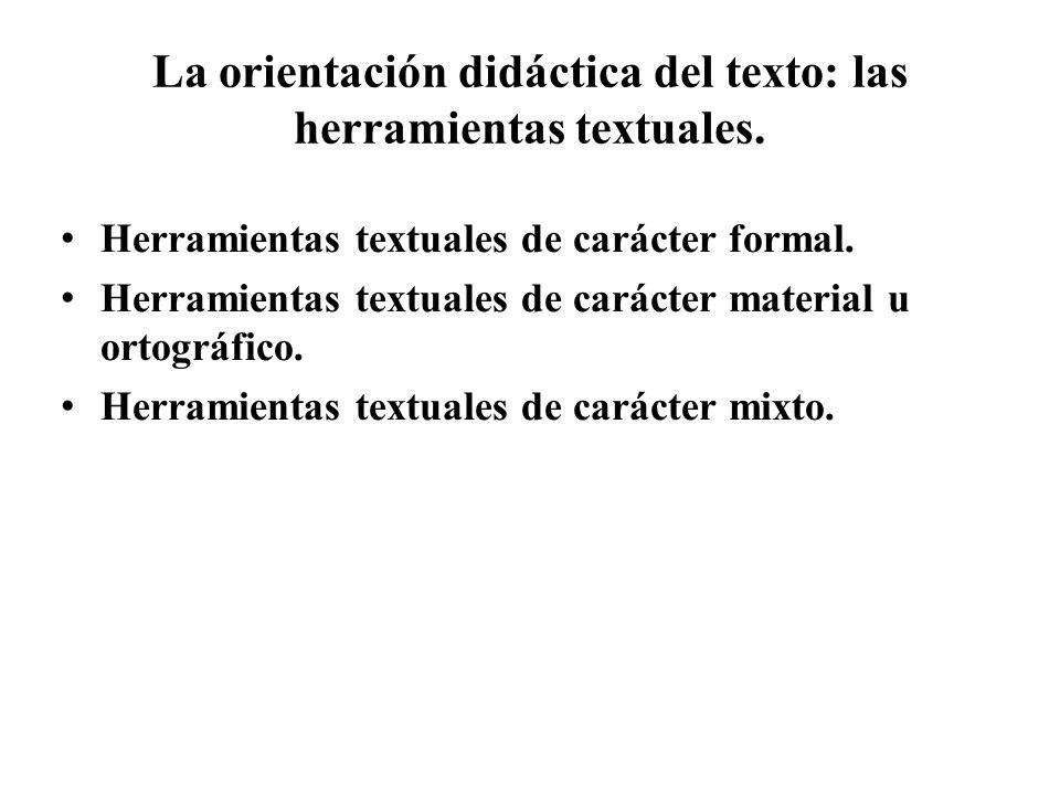 La orientación didáctica del texto: las herramientas textuales. Herramientas textuales de carácter formal. Herramientas textuales de carácter material
