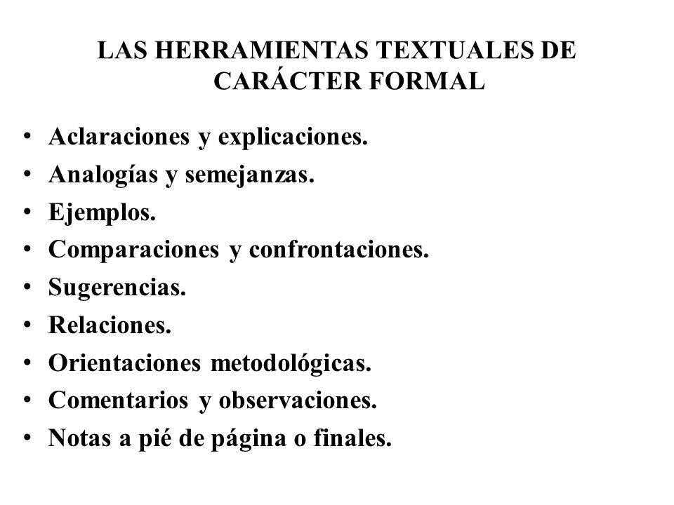 LAS HERRAMIENTAS TEXTUALES DE CARÁCTER FORMAL Aclaraciones y explicaciones. Analogías y semejanzas. Ejemplos. Comparaciones y confrontaciones. Sugeren
