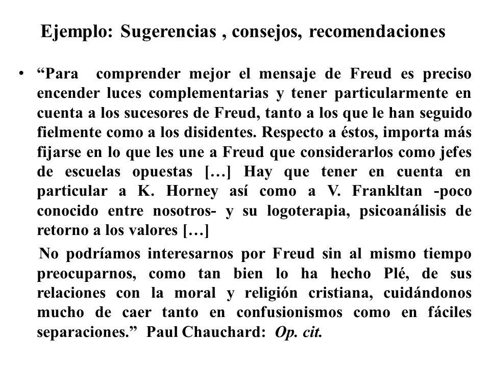 Ejemplo: Sugerencias, consejos, recomendaciones Para comprender mejor el mensaje de Freud es preciso encender luces complementarias y tener particular