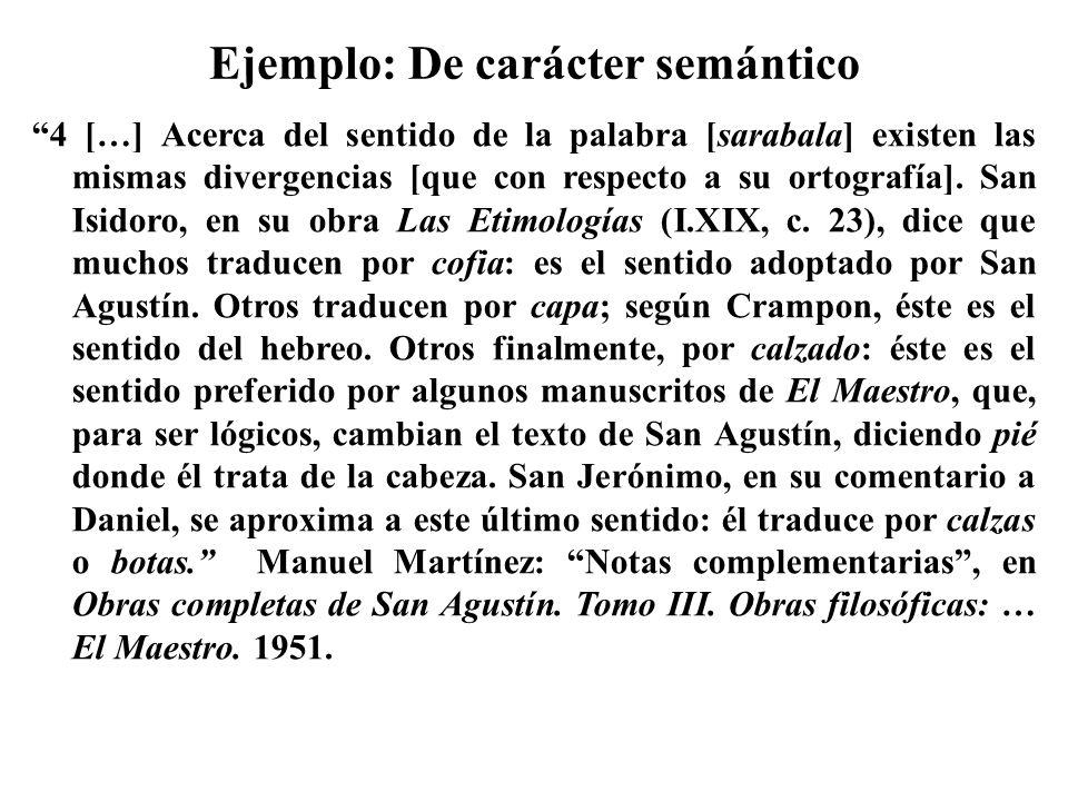 Ejemplo: De carácter semántico 4 […] Acerca del sentido de la palabra [sarabala] existen las mismas divergencias [que con respecto a su ortografía]. S